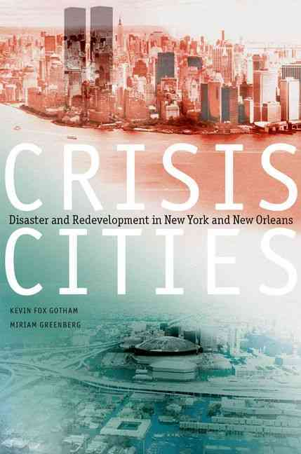Crisis Cities Disaster and Redevelopment By Gotham, Kevin Fox/ Greenberg, Miriam