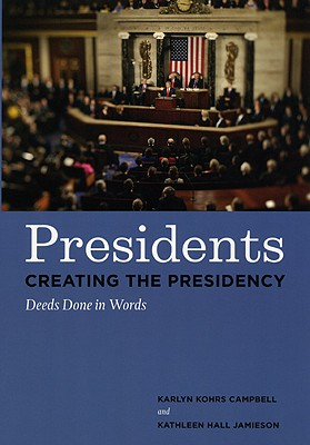 Presidents Creating the Presidency By Campbell, Karlyn Kohrs/ Jamieson, Kathleen Hall