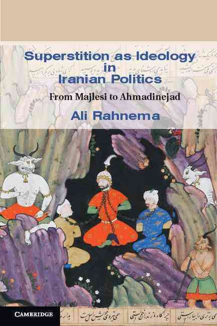 Superstition As Ideology in Iranian Politics By Rahnema, Ali